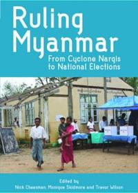 Ruling Myanmar: From Cyclone Nargis to National Elections book cover